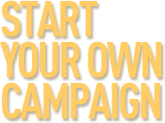 Start Your Own Campaign
